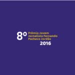 8º Prêmio Jovem Jornalista Fernando Pacheco Jordão